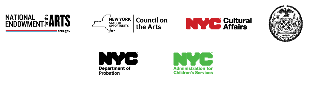 National Endowment for the Arts, New York State Council on the Arts, NYC Department of Cultural Affairs, New York City Council, NYC Department of Probation, NYC Administration for Children's Services